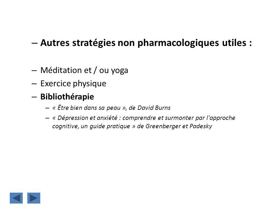 – Autres stratégies non pharmacologiques utiles : – Méditation et / ou yoga – Exercice physique – Bibliothérapie – « Être bien dans sa peau », de Davi