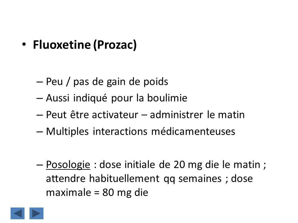 Fluoxetine (Prozac) – Peu / pas de gain de poids – Aussi indiqué pour la boulimie – Peut être activateur – administrer le matin – Multiples interactio