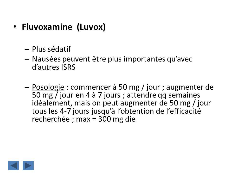 Fluvoxamine (Luvox) – Plus sédatif – Nausées peuvent être plus importantes quavec dautres ISRS – Posologie : commencer à 50 mg / jour ; augmenter de 5