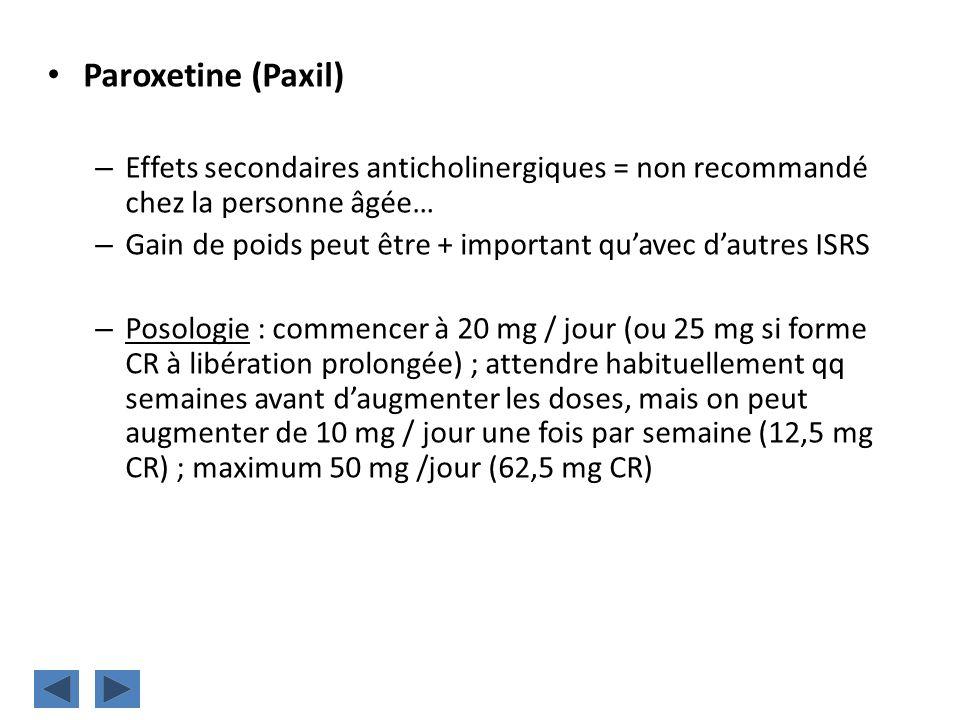 Paroxetine (Paxil) – Effets secondaires anticholinergiques = non recommandé chez la personne âgée… – Gain de poids peut être + important quavec dautre