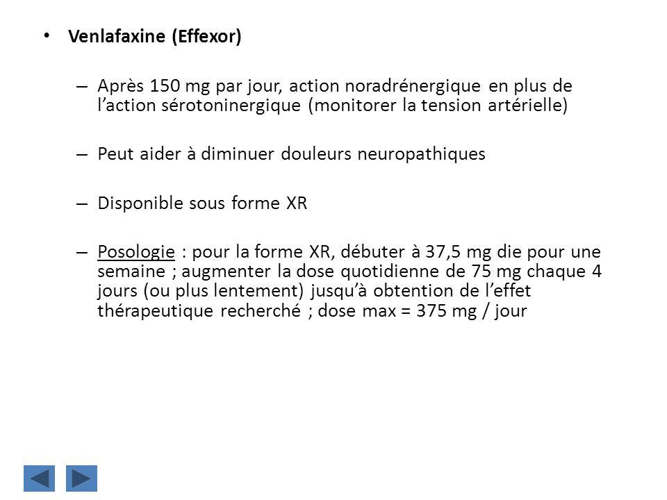Venlafaxine (Effexor) – Après 150 mg par jour, action noradrénergique en plus de laction sérotoninergique (monitorer la tension artérielle) – Peut aid