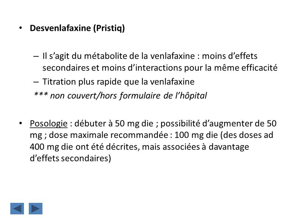 Desvenlafaxine (Pristiq) – Il sagit du métabolite de la venlafaxine : moins deffets secondaires et moins dinteractions pour la même efficacité – Titra