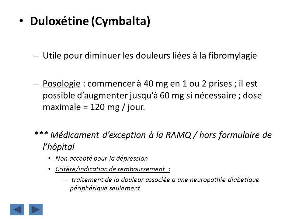Duloxétine (Cymbalta) – Utile pour diminuer les douleurs liées à la fibromylagie – Posologie : commencer à 40 mg en 1 ou 2 prises ; il est possible da