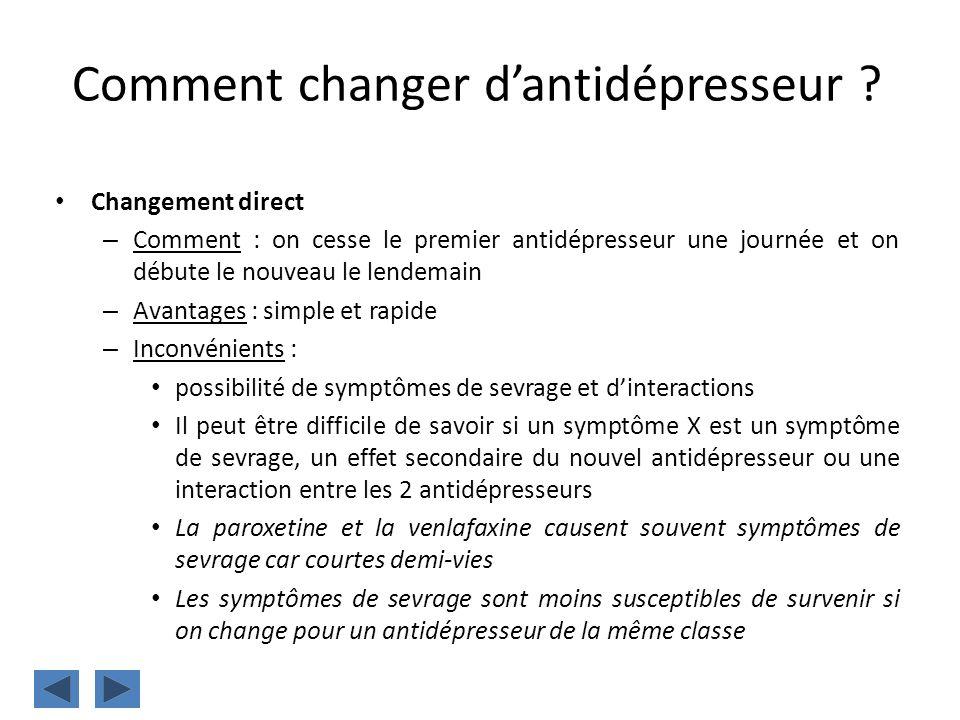 Comment changer dantidépresseur ? Changement direct – Comment : on cesse le premier antidépresseur une journée et on débute le nouveau le lendemain –