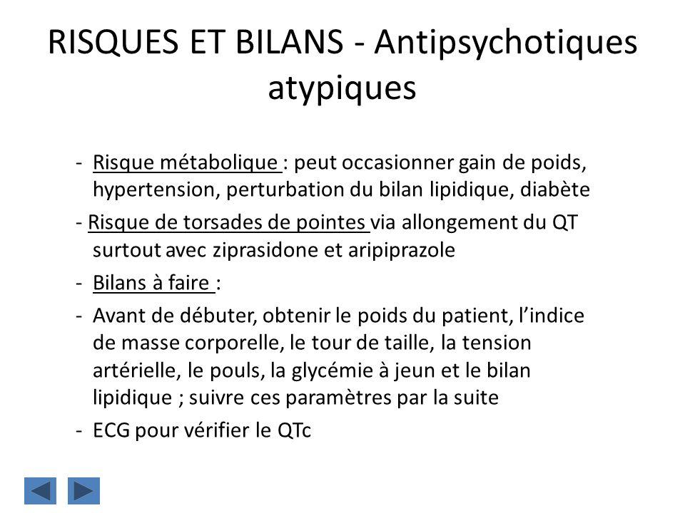 RISQUES ET BILANS - Antipsychotiques atypiques -Risque métabolique : peut occasionner gain de poids, hypertension, perturbation du bilan lipidique, di