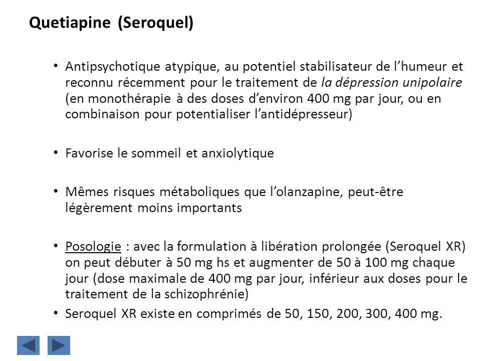 Quetiapine (Seroquel) Antipsychotique atypique, au potentiel stabilisateur de lhumeur et reconnu récemment pour le traitement de la dépression unipola