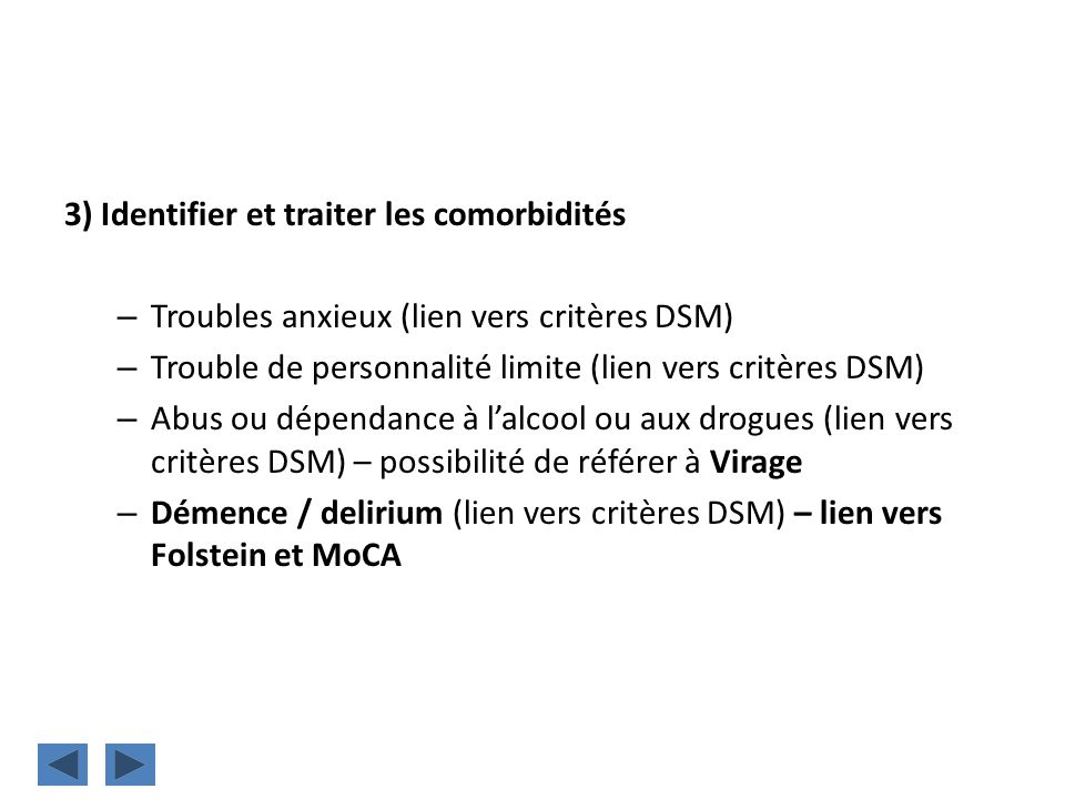 3) Identifier et traiter les comorbidités – Troubles anxieux (lien vers critères DSM) – Trouble de personnalité limite (lien vers critères DSM) – Abus