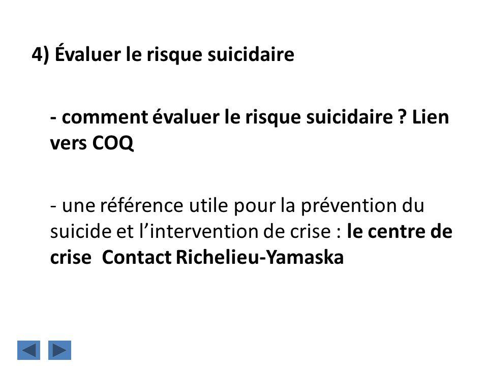 4) Évaluer le risque suicidaire - comment évaluer le risque suicidaire ? Lien vers COQ - une référence utile pour la prévention du suicide et linterve
