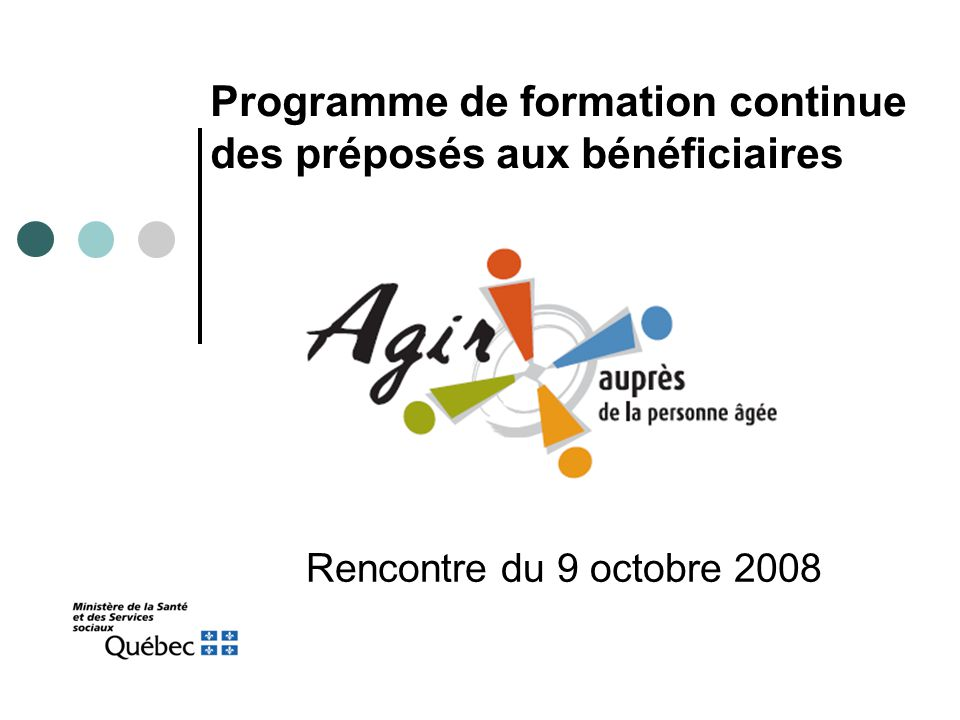 Programme de formation continue des préposés aux bénéficiaires Rencontre du 9 octobre 2008