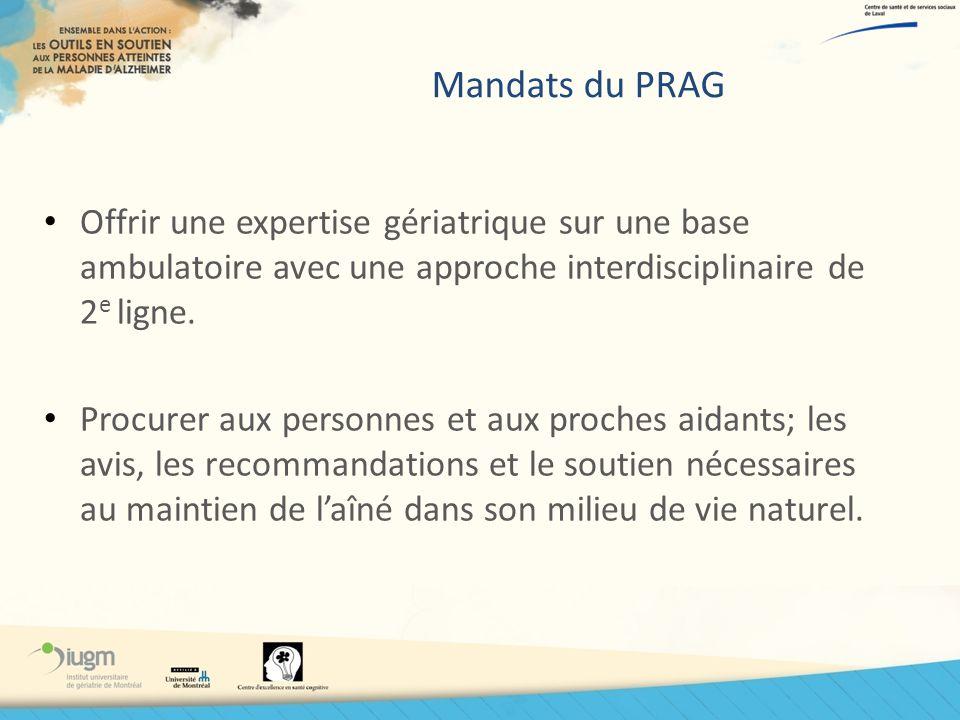 Mandats du PRAG Offrir une expertise gériatrique sur une base ambulatoire avec une approche interdisciplinaire de 2 e ligne. Procurer aux personnes et