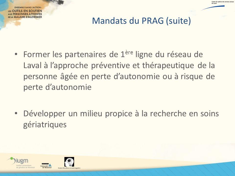 Mandats du PRAG (suite) Former les partenaires de 1 ère ligne du réseau de Laval à lapproche préventive et thérapeutique de la personne âgée en perte