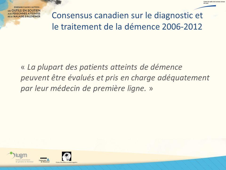 Consensus canadien sur le diagnostic et le traitement de la démence 2006-2012 « La plupart des patients atteints de démence peuvent être évalués et pr