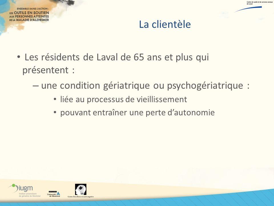 La clientèle Les résidents de Laval de 65 ans et plus qui présentent : – une condition gériatrique ou psychogériatrique : liée au processus de vieilli