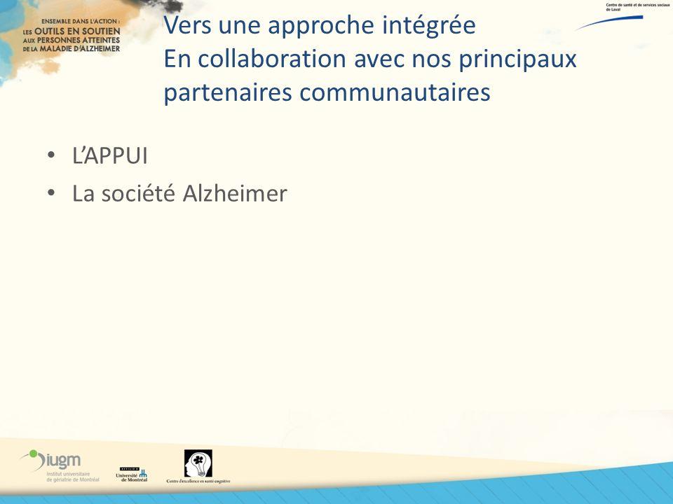 Vers une approche intégrée En collaboration avec nos principaux partenaires communautaires LAPPUI La société Alzheimer
