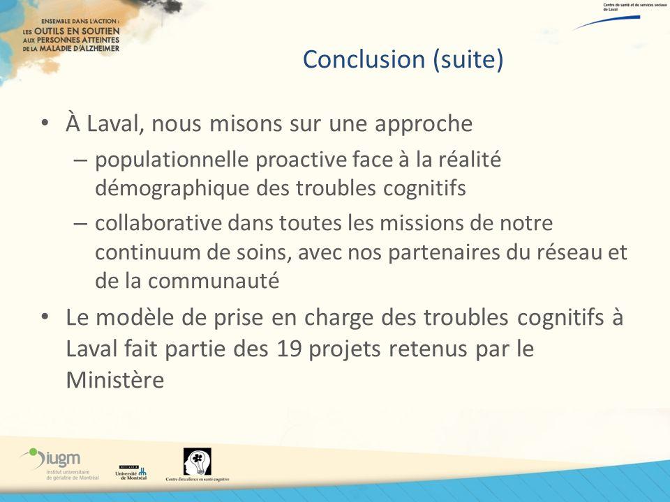 Conclusion (suite) À Laval, nous misons sur une approche – populationnelle proactive face à la réalité démographique des troubles cognitifs – collabor
