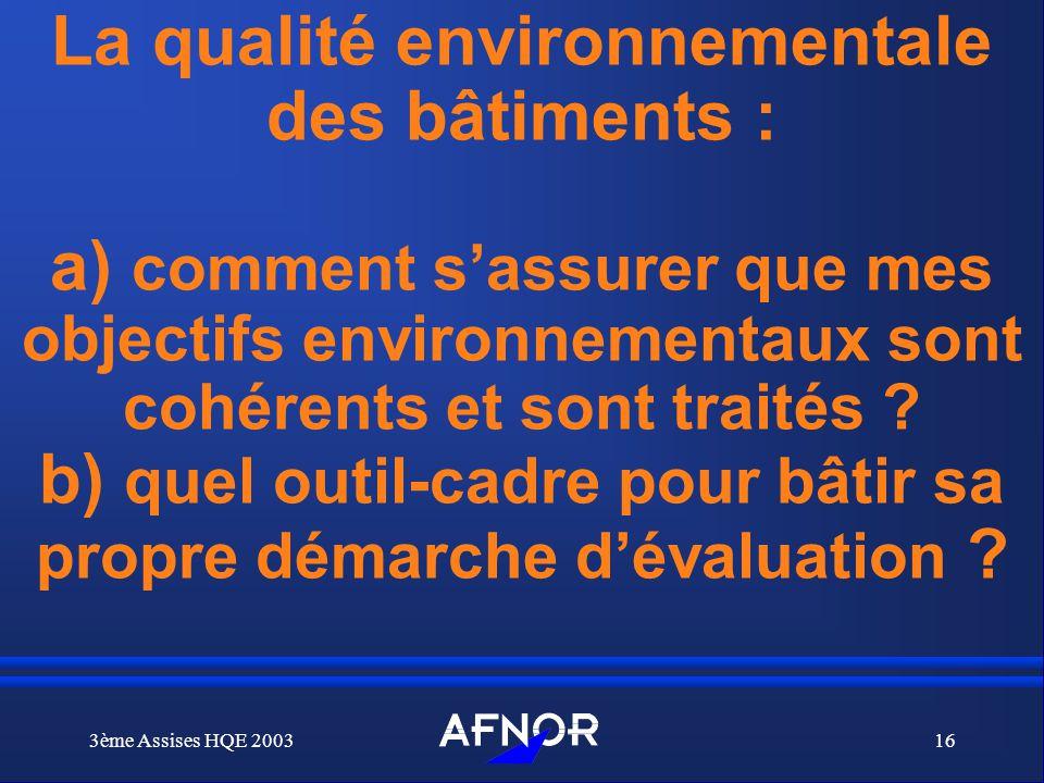 3ème Assises HQE 200316 La qualité environnementale des bâtiments : a) comment sassurer que mes objectifs environnementaux sont cohérents et sont trai