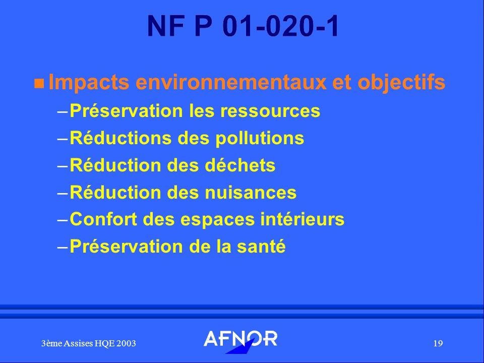 3ème Assises HQE 200319 NF P 01-020-1 n Impacts environnementaux et objectifs –Préservation les ressources –Réductions des pollutions –Réduction des d