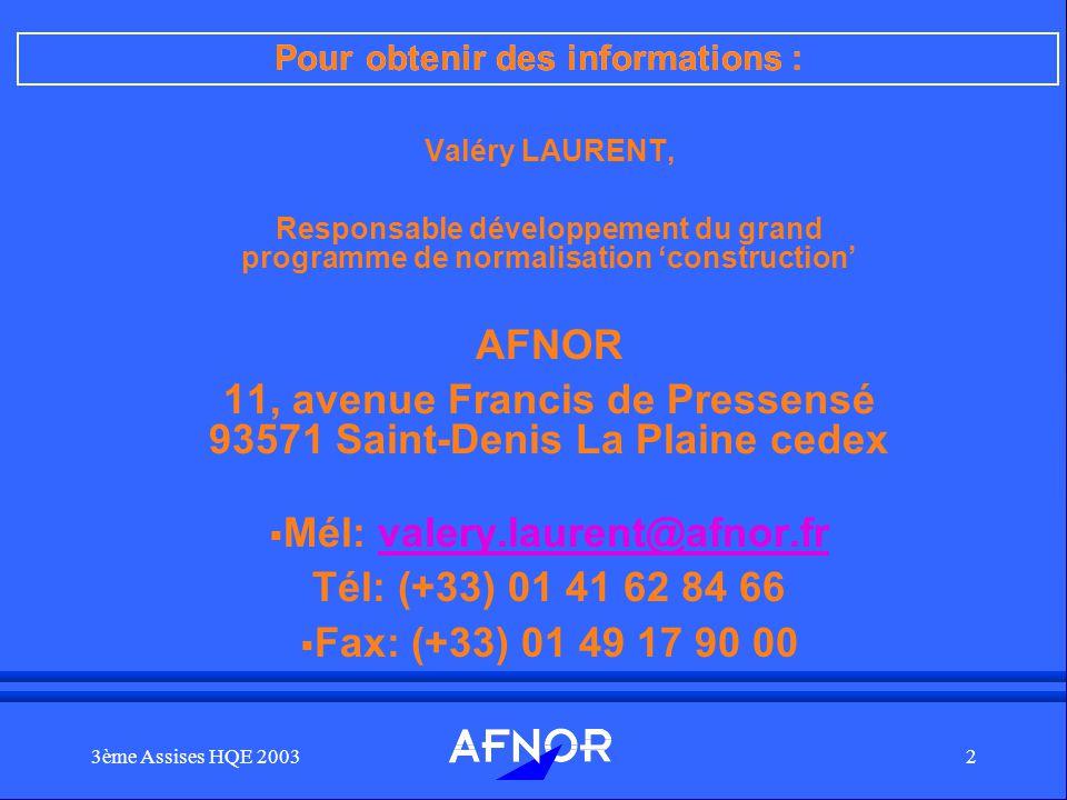3ème Assises HQE 20032 Valéry LAURENT, Responsable développement du grand programme de normalisation construction AFNOR 11, avenue Francis de Pressens