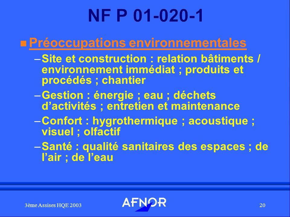 3ème Assises HQE 200320 NF P 01-020-1 n Préoccupations environnementales –Site et construction : relation bâtiments / environnement immédiat ; produit