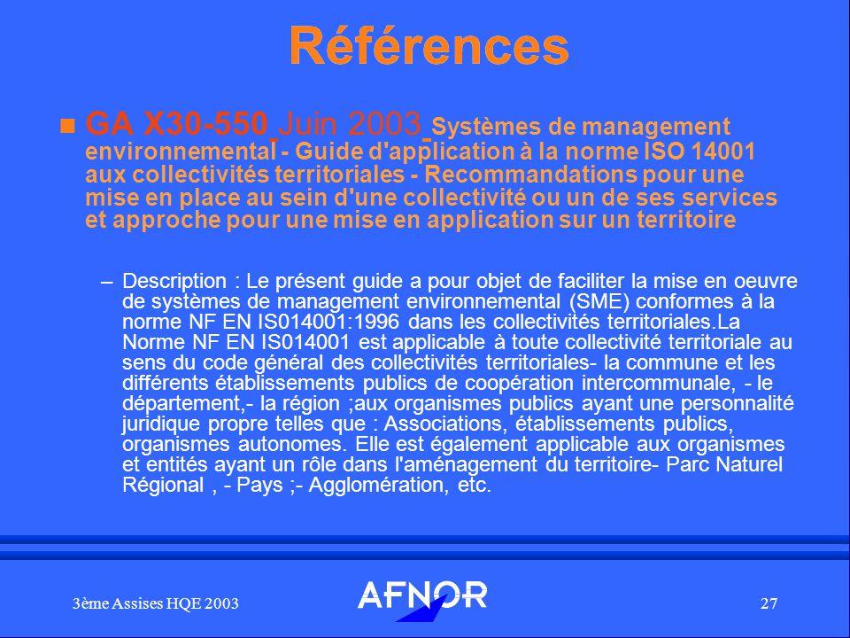 3ème Assises HQE 200327 Références n GA X30-550 Juin 2003 Systèmes de management environnemental - Guide d'application à la norme ISO 14001 aux collec