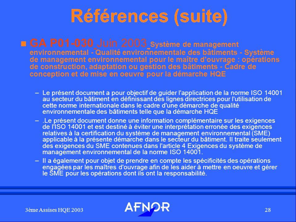 3ème Assises HQE 200328 Références (suite) n GA P01-030 Juin 2003 Système de management environnemental - Qualité environnementale des bâtiments - Sys