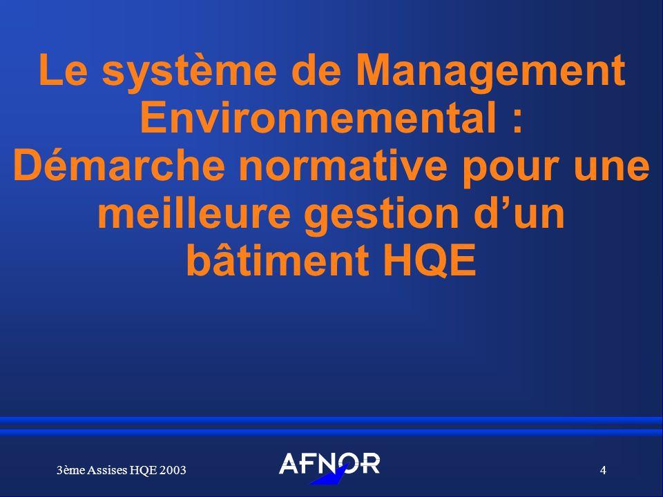 3ème Assises HQE 20034 Le système de Management Environnemental : Démarche normative pour une meilleure gestion dun bâtiment HQE
