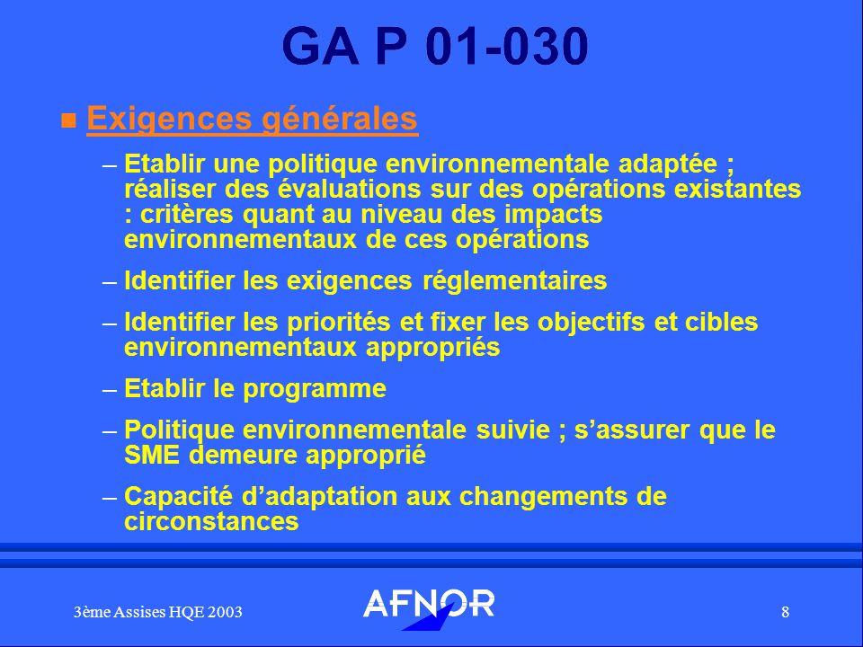 3ème Assises HQE 20038 GA P 01-030 n Exigences générales –Etablir une politique environnementale adaptée ; réaliser des évaluations sur des opérations