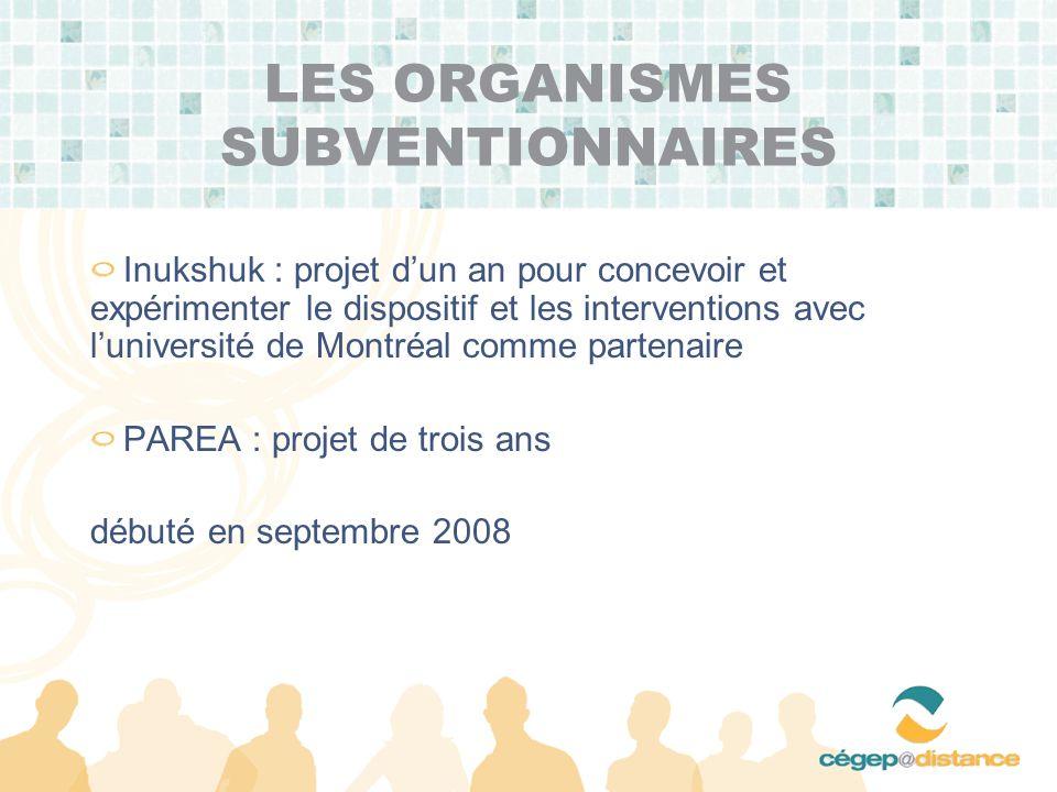 LES ORGANISMES SUBVENTIONNAIRES Inukshuk : projet dun an pour concevoir et expérimenter le dispositif et les interventions avec luniversité de Montréal comme partenaire PAREA : projet de trois ans débuté en septembre 2008