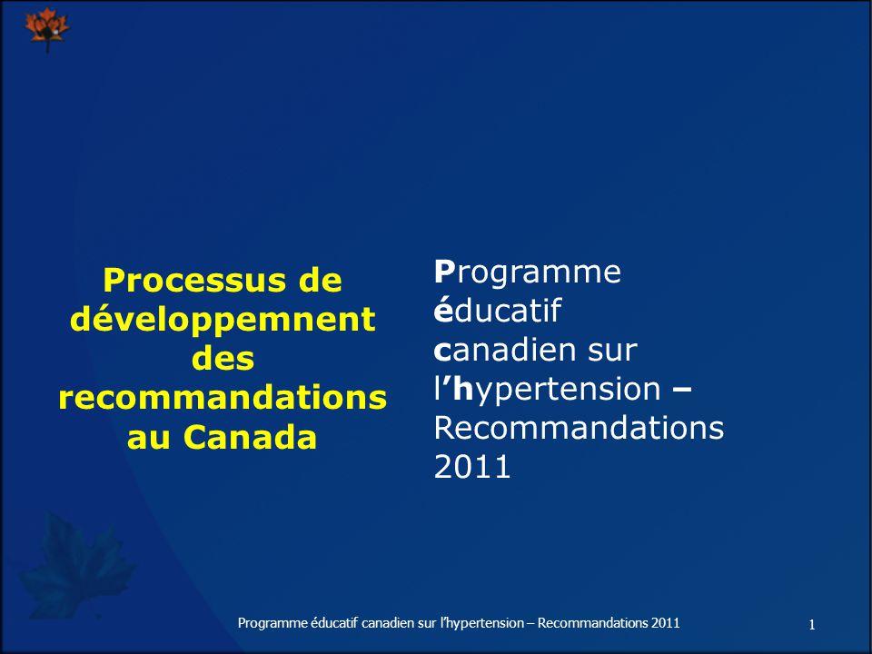 1 Programme éducatif canadien sur lhypertension – Recommandations 2011 Processus de développemnent des recommandations au Canada Programme éducatif canadien sur lhypertension – Recommandations 2011