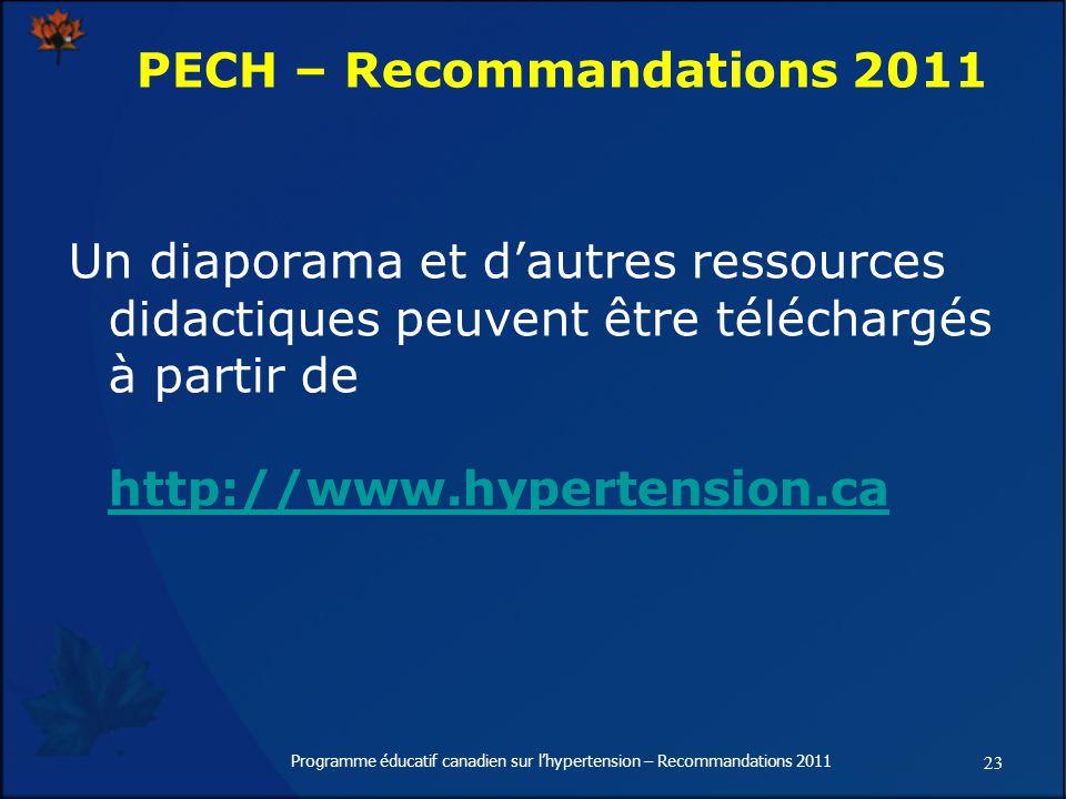 23 Programme éducatif canadien sur lhypertension – Recommandations 2011 Un diaporama et dautres ressources didactiques peuvent être téléchargés à partir de http://www.hypertension.ca http://www.hypertension.ca PECH – Recommandations 2011