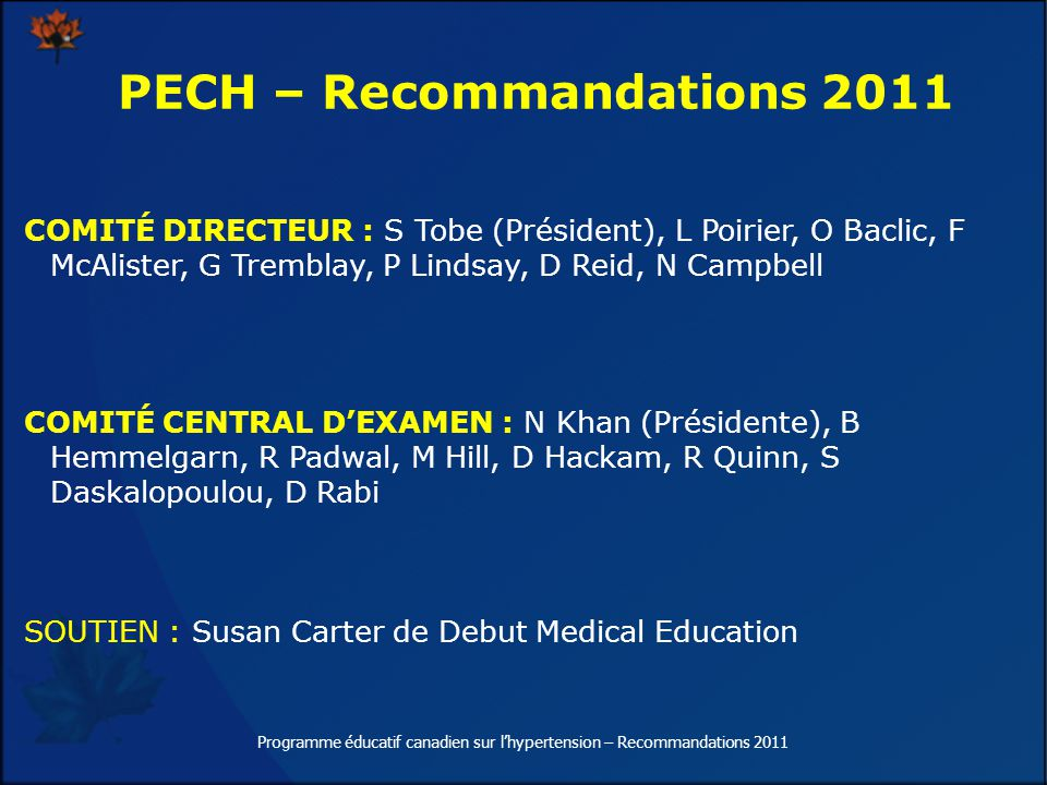 19 Programme éducatif canadien sur lhypertension – Recommandations 2011 La mise en oeuvre des recommandations du PECH est une tâche qui incombe à tous les membres du Programme.
