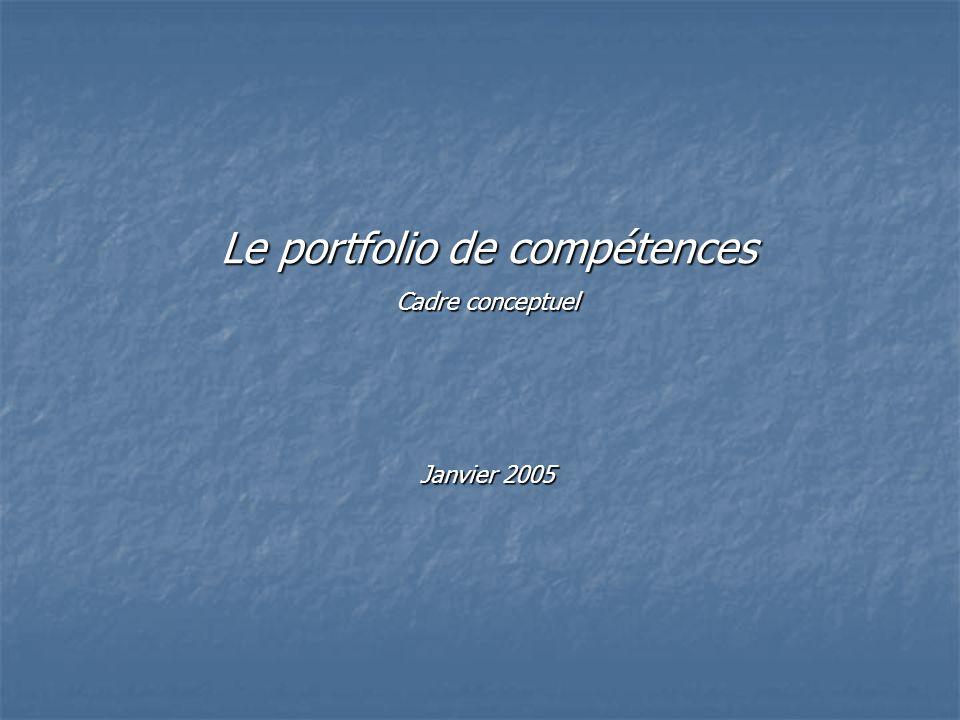 Le portfolio de compétences Cadre conceptuel Janvier 2005