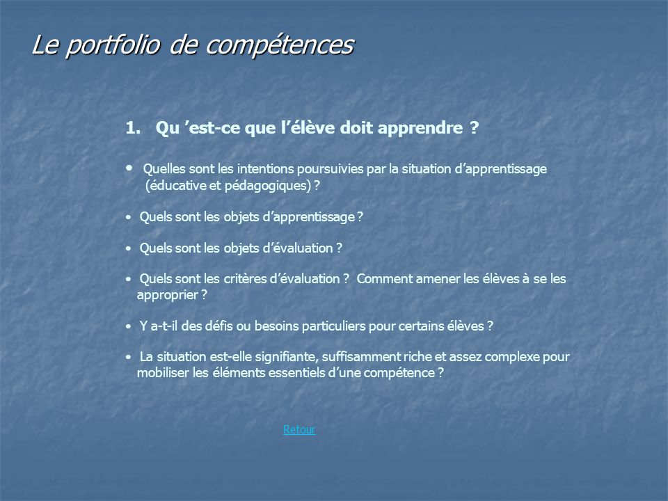 Le portfolio de compétences 1. Qu est-ce que lélève doit apprendre ? Quelles sont les intentions poursuivies par la situation dapprentissage (éducativ