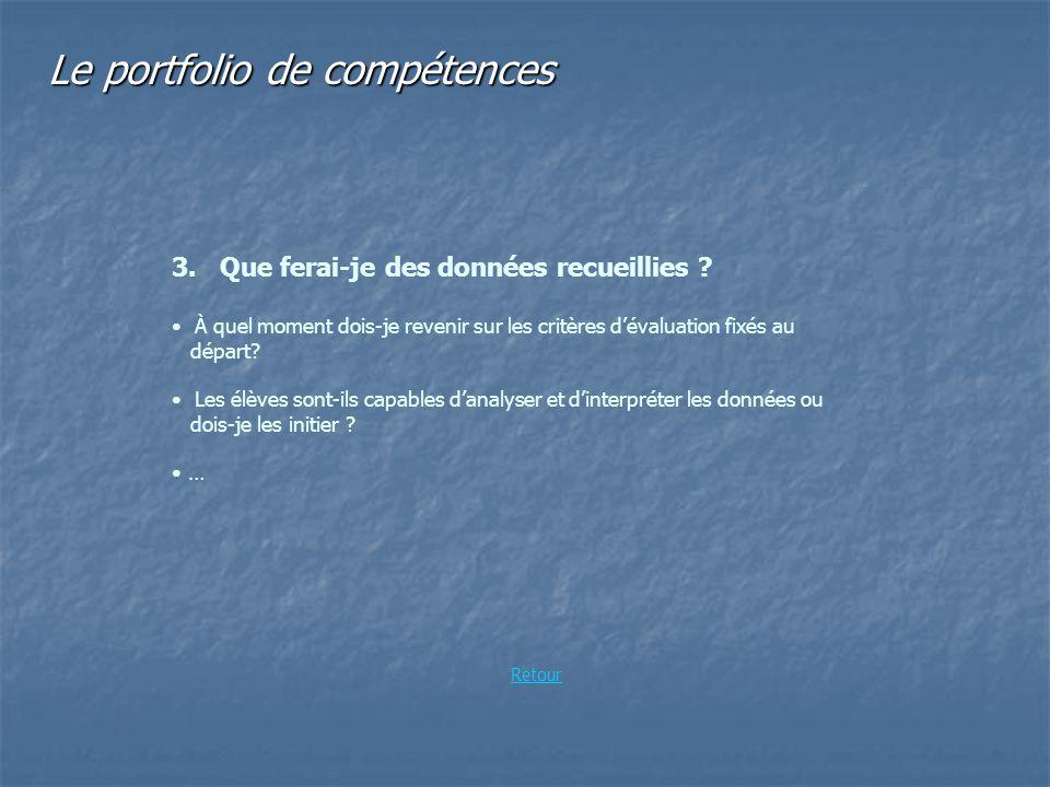 Le portfolio de compétences 3. Que ferai-je des données recueillies ? À quel moment dois-je revenir sur les critères dévaluation fixés au départ? Les