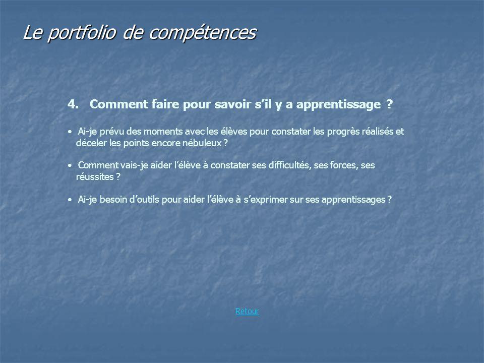 Le portfolio de compétences 4. Comment faire pour savoir sil y a apprentissage ? Ai-je prévu des moments avec les élèves pour constater les progrès ré