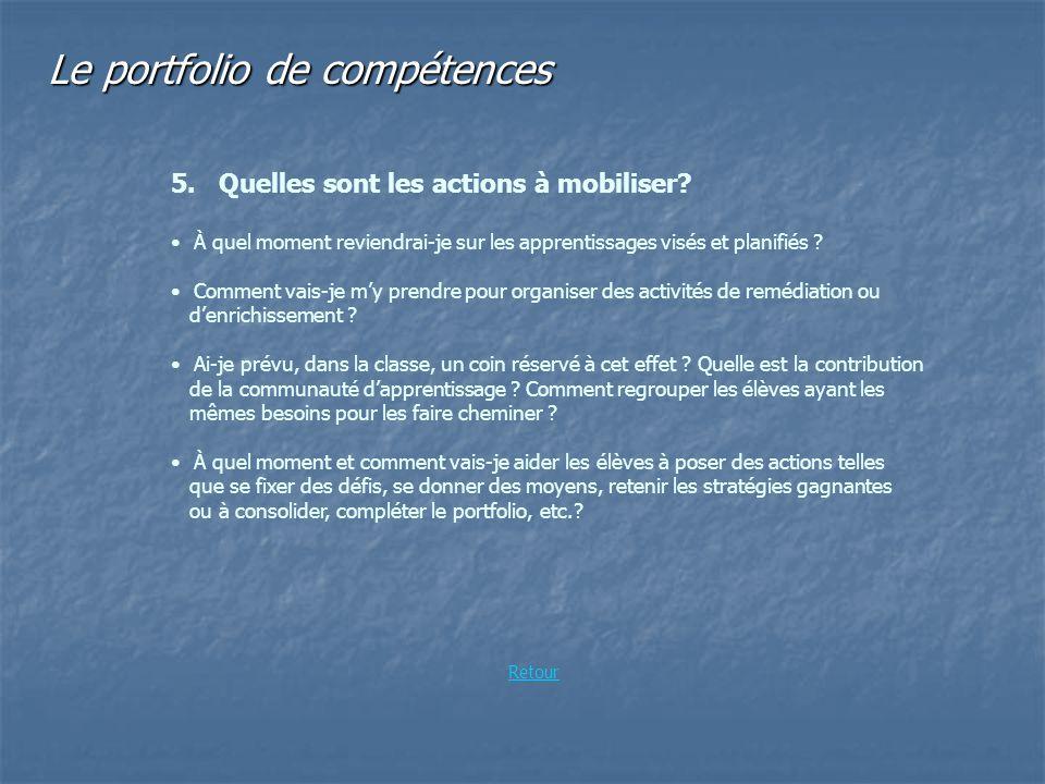 Le portfolio de compétences 5. Quelles sont les actions à mobiliser? À quel moment reviendrai-je sur les apprentissages visés et planifiés ? Comment v