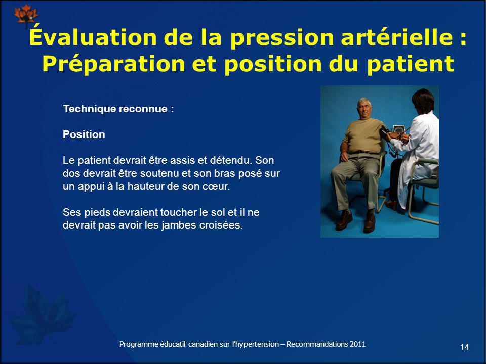 14 Évaluation de la pression artérielle : Préparation et position du patient Technique reconnue : Position Le patient devrait être assis et détendu. S