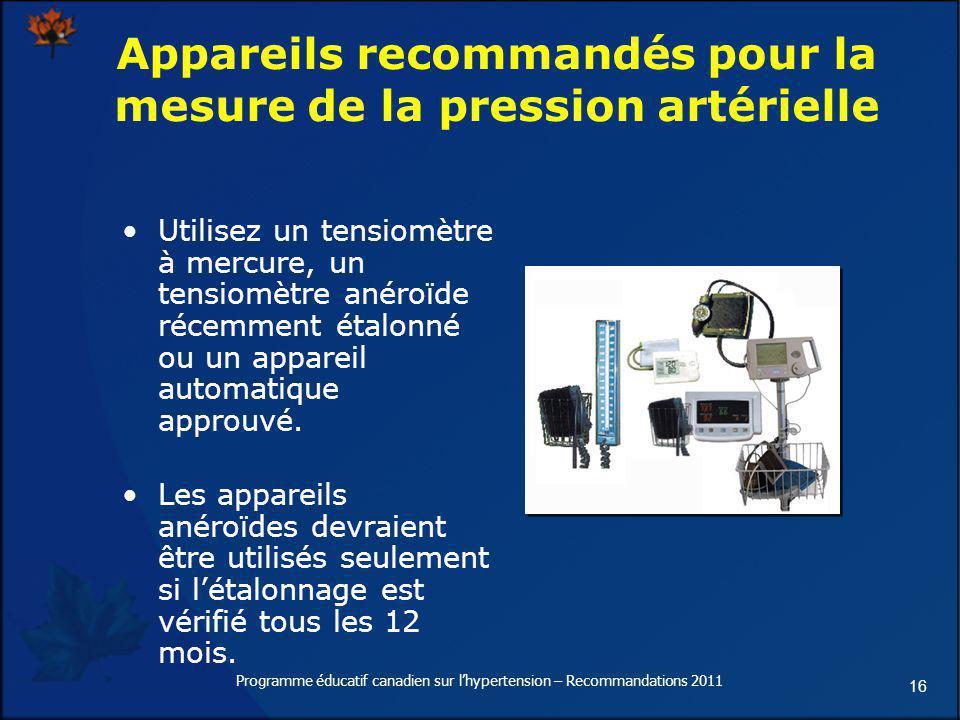 16 Appareils recommandés pour la mesure de la pression artérielle Utilisez un tensiomètre à mercure, un tensiomètre anéroïde récemment étalonné ou un