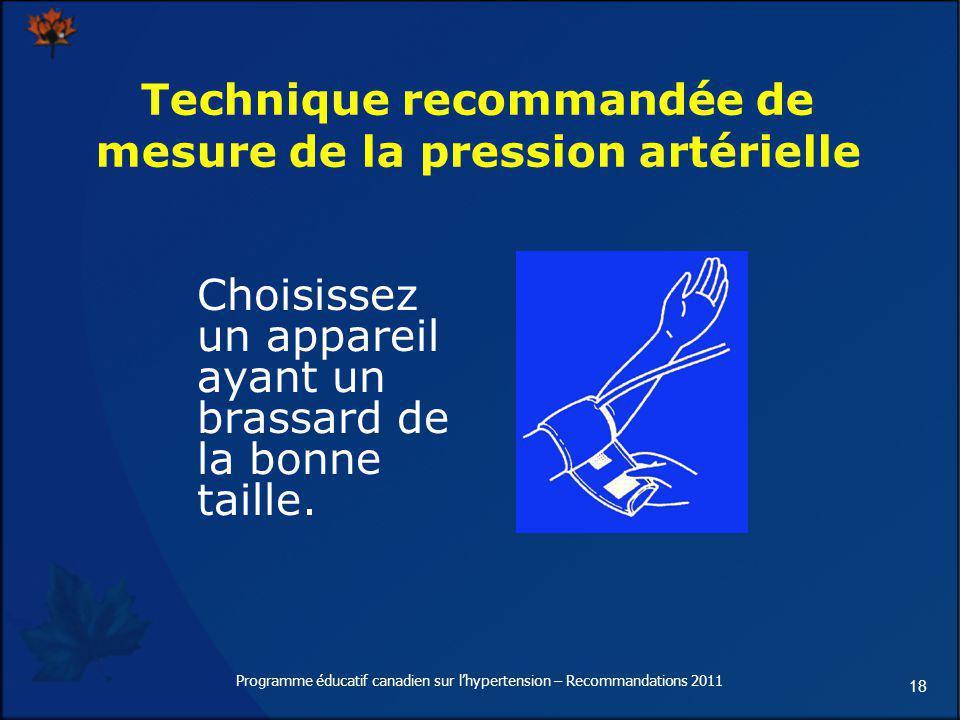 18 Technique recommandée de mesure de la pression artérielle Choisissez un appareil ayant un brassard de la bonne taille. Programme éducatif canadien