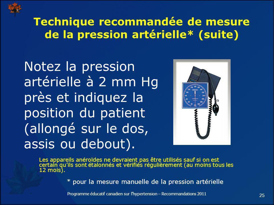 25 Technique recommandée de mesure de la pression artérielle* (suite) Notez la pression artérielle à 2 mm Hg près et indiquez la position du patient (
