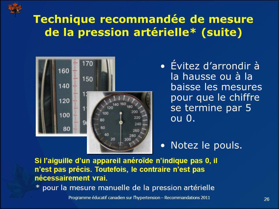 26 Technique recommandée de mesure de la pression artérielle* (suite) Évitez darrondir à la hausse ou à la baisse les mesures pour que le chiffre se t