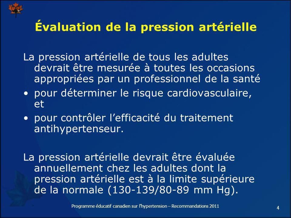 4 Évaluation de la pression artérielle La pression artérielle de tous les adultes devrait être mesurée à toutes les occasions appropriées par un profe