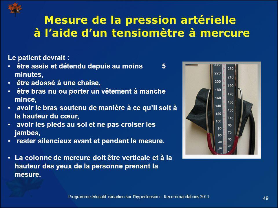 49 Mesure de la pression artérielle à laide dun tensiomètre à mercure Le patient devrait : être assis et détendu depuis au moins 5 minutes, être adoss