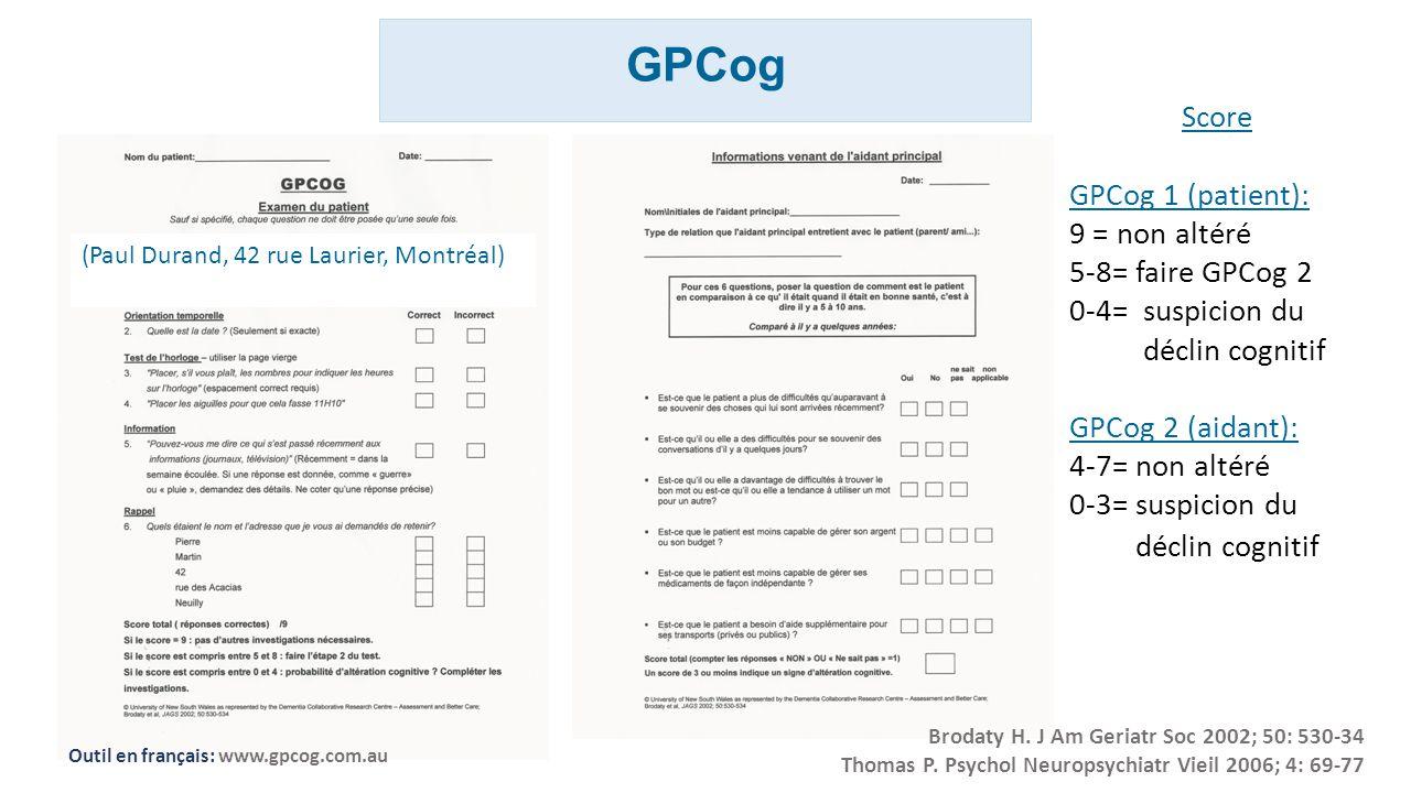 Score GPCog 1 (patient): 9 = non altéré 5-8= faire GPCog 2 0-4= suspicion du déclin cognitif GPCog 2 (aidant): 4-7= non altéré 0-3= suspicion du décli