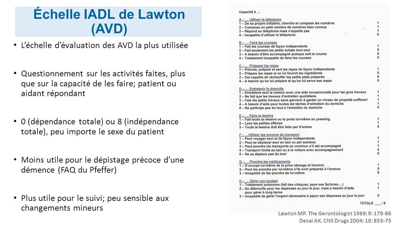 Échelle IADL de Lawton (AVD) Léchelle dévaluation des AVD la plus utilisée Questionnement sur les activités faites, plus que sur la capacité de les fa