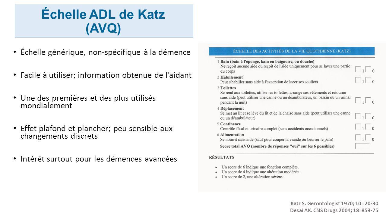 Échelle ADL de Katz (AVQ) Échelle générique, non-spécifique à la démence Facile à utiliser; information obtenue de laidant Une des premières et des pl