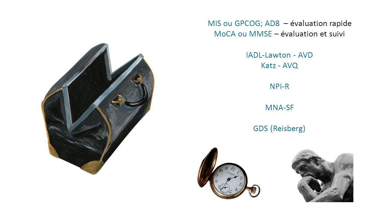 MoCA ou MMSE – évaluation et suivi IADL-Lawton - AVD Katz - AVQ NPI-R MNA-SF GDS (Reisberg) MIS ou GPCOG; AD8 – évaluation rapide