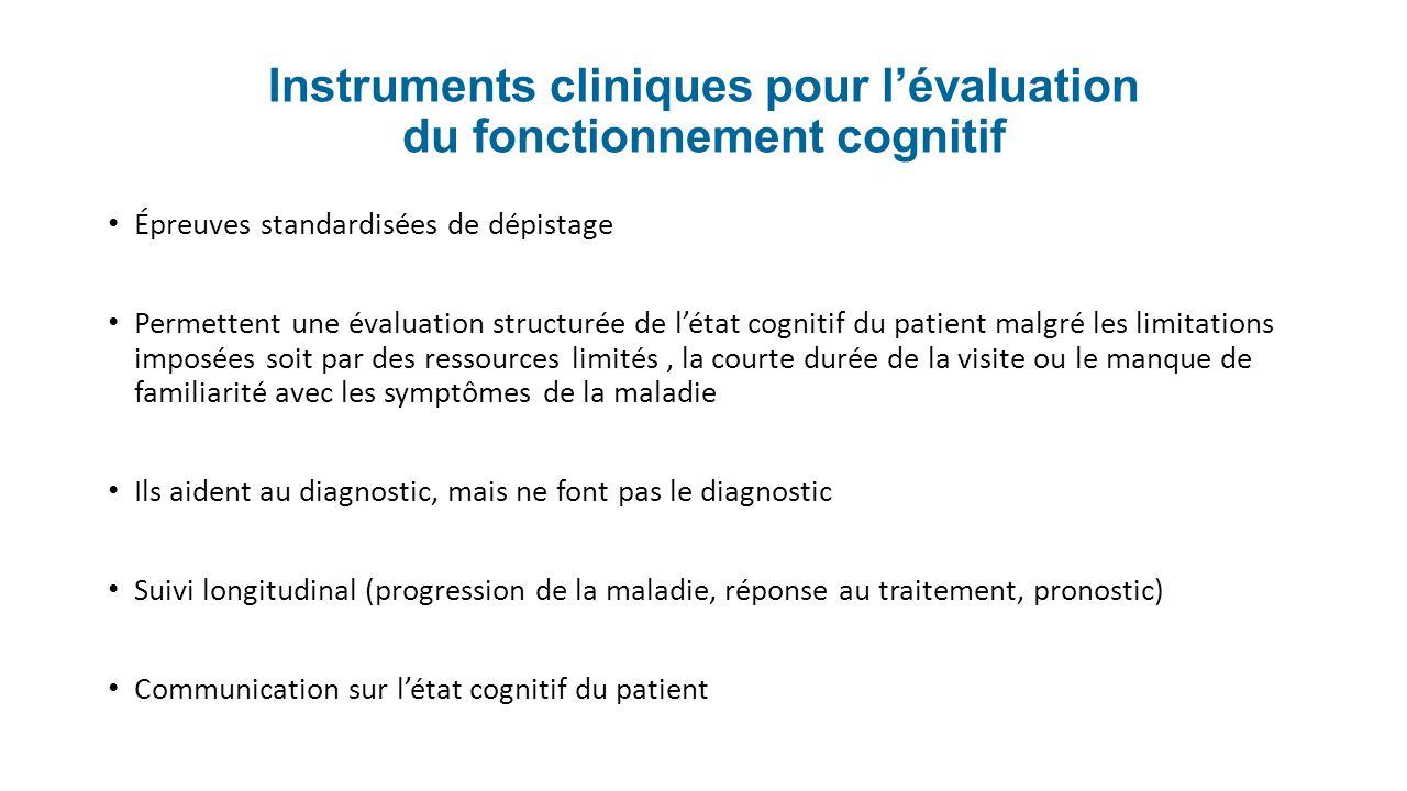 Instruments cliniques pour lévaluation du fonctionnement cognitif Épreuves standardisées de dépistage Permettent une évaluation structurée de létat co