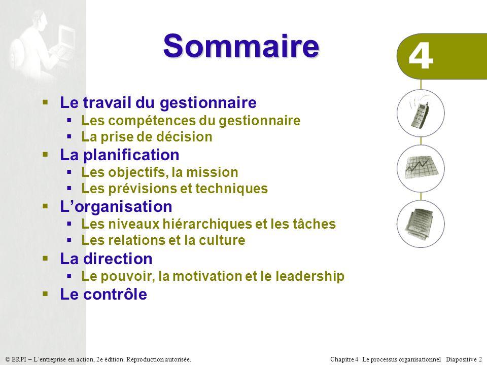 Chapitre 4 Le processus organisationnel Diapositive 2© ERPI – Lentreprise en action, 2e édition. Reproduction autorisée. Sommaire Le travail du gestio
