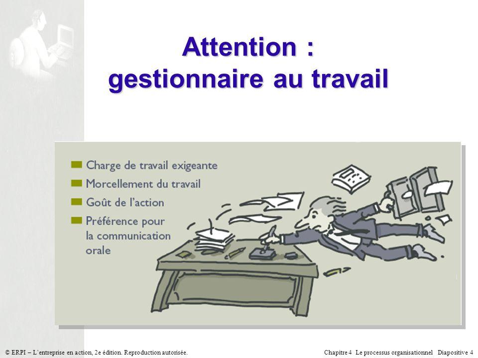 Chapitre 4 Le processus organisationnel Diapositive 4© ERPI – Lentreprise en action, 2e édition. Reproduction autorisée. Attention : gestionnaire au t